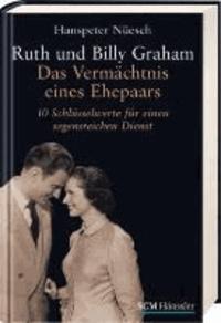 Ruth und Billy Graham - Das Vermächtnis eines Ehepaars - 10 Schlüsselwerte für einen segensreichen Diens.