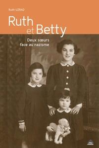 Ruth Uzrad - Ruth et Betty - Deux soeurs face au nazisme.