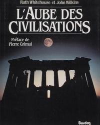 Ruth Whitehouse et John Wilkins - L'aube des civilisations.