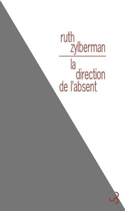 Ruth Zylberman - La direction de l'absent.
