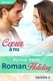 Ruthie Knox et Lauriane Crettenand - Cœur à nu – Roman Holiday, saison 2 – Épisode 3 - Roman Holiday, T2.