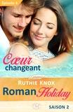 Ruthie Knox et Lauriane Crettenand - Cœur changeant – Roman Holiday, saison 2 – Épisode 4 - Roman Holiday, T2.