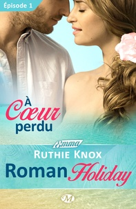 Ruthie Knox et Lauriane Crettenand - Roman Holiday Tome 1 : A coeur perdu.