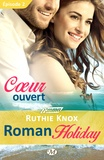 Ruthie Knox et Lauriane Crettenand - Roman Holiday Tome 2 : Coeur ouvert.