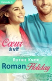 Ruthie Knox et Lauriane Crettenand - Roman Holiday Tome 3 : Coeur à vif.