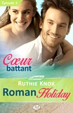 Ruthie Knox et Lauriane Crettenand - Roman Holiday Tome 5 : Coeur battant.