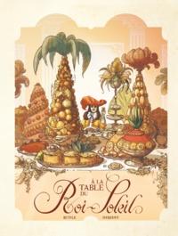 Rutile et Gaëlle Hersent - Dans les cuisines de l'histoire  : A la table du Roi-Soleil.