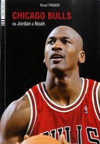 Ruud Trebor - Chicago Bulls de Jordan à Noah (1984 à 2015).