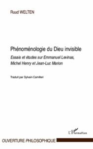 Ruud Welten - Phénoménologie du Dieu invisible - Essais et études sur Emmanuel Levinas, Michel Henry et Jean-Luc Marion.