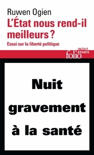 Ruwen Ogien - L'Etat nous rend-il meilleurs ? - Essai sur la liberté politique.