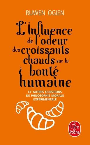 Ruwen Ogien - L'influence de l'odeur des croissants chauds sur la bonté humaine - Et autres questions de philsophie morale expérimentale.