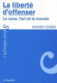 Ruwen Ogien - La liberté d'offenser - Le sexe, l'art et la morale.