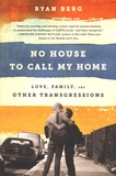 Ryan Berg - No House to Call My Home - Love, Family, and Other Transgressions.