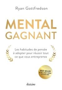 Ryan Gottfredson - Mental gagnant - Les habitudes de pensée à adopter pour réussir tout ce que vous entreprenez.