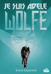 Ryan Graudin - Je suis Adele Wolfe tome 2.