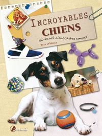 Ryan O'Meara - Incroyables chiens - Un recueil d'anecdotes canines.