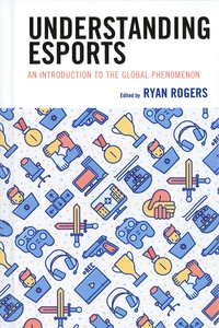 Ryan Rogers - Understanding eSports - An introduction to the Global Phenomenon.
