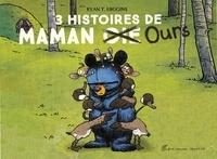 Ryan T. Higgins - Maman Ours  : 3 histoires de Maman [Oie] Ours - Maman Ours ; Bienvenue chez Maman Ours ; Maman Ours déménage.