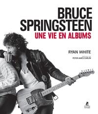 Ryan White - Bruce Springsteen - Une vie en albums.