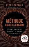 Ryder Carroll - La méthode bullet journal - Comprendre le passé, organiser le présent, dessiner l'avenir.
