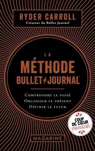 Ryder Carroll - La méthode Bullet Journal - Comprendre le passé, organiser le présent, définir l'avenir.