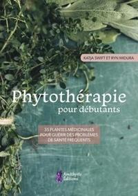 Ryn Midura et Katja Swift - Phytothérapie pour débutants - 35 plantes médicinales pour guérir des problèmes de santé fréquents.
