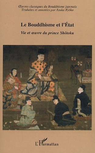 Ryôko Asuka - Le Bouddhisme et l'Etat - Vie et oeuvre du prince Shôtoku.