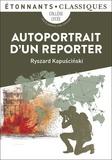 Ryszard Kapuscinski - Autoportrait d'un reporter.