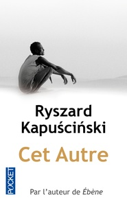 Ryszard Kapuscinski - Cet Autre.