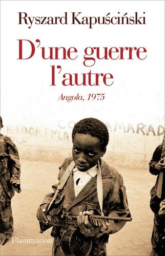 Ryszard Kapuscinski - D'une guerre l'autre - Angola, 1975.
