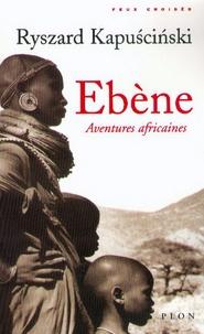 Electronics e-books téléchargements gratuits Ebène  - Aventures africaines par Ryszard Kapuscinski 9782259191630 (Litterature Francaise)