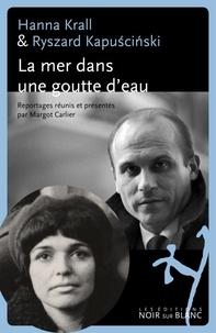 Ryszard Kapuscinski et Hanna Krall - La mer dans une goutte d'eau.