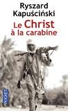 Ryszard Kapuscinski - Le Christ à la carabine.
