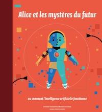 Ryszard Tadeusiewicz et Maria Mazurek - Alice et les mystères du futur - Ou comment l'intelligence artificielle fonctionne.
