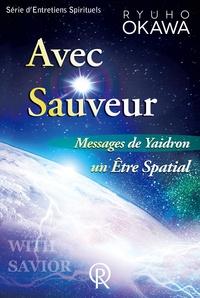 Ryuho Okawa - Avec Sauveur - Messages de Yaidron, un Etre Spatial.