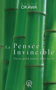 Ryuho Okawa - La pensée invincible : on ne perd jamais dans la vie.