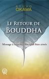 Ryuho Okawa - Le retour de Bouddha : Message à tous mes disciples bien-aimés.