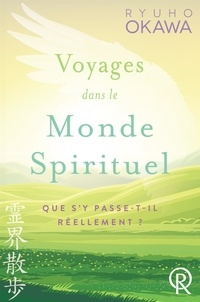 Ryuho Okawa - Voyages dans le monde spirituel - Que s'y passe-t-il réellement ?.