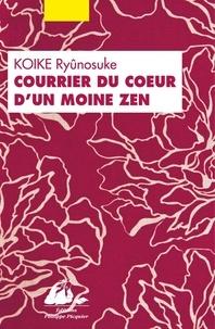 Ryunosuke Koike - Courrier du coeur d'un moine zen - Ou comment guérir les blessures amoureuses par le bouddhisme.