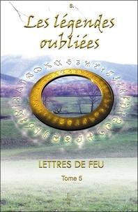 Lettres de feu - Tome 5, Les légendes oubliées.pdf