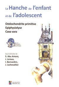 S Abu Amara et J Leroux - La hanche de l'enfant et de l'adolescent - Ostéochondrite primitive ; Epiphysiolyse ; Coxa vara.