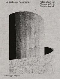 S Appelt - Le Corbusier Ronchamp - Photographs by Siegrun Appelt /anglais/allemand.
