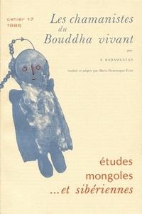 S. Badamxatan - Etudes mongoles et siberiennes, n 17, 1986. les chamanistes du bouddh a vivant - Les chamanistes du Bouddha vivant.