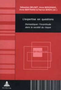 S/ bergmans Brunet et Anne Bergmans - L'expertise en questions - Domestiquer l'incertitude dans la société du risque.
