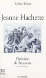 S Binet - Jeanne Hachette, l'héroïne de Beauvais - Récit historique.