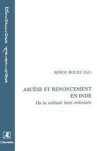 S Bouez - Ascèse et renoncement en Inde ou La solitude bien ordonnée.