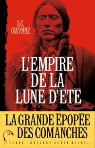 S-C Gwynne - L'empire de la lune d'été - Quanah Parker et l'épopée des Comanches, la tribu la plus puissante de l'histoire américaine.
