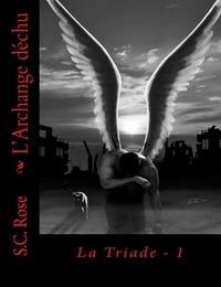 S.C. Rose - La Triade, tome 1: L'Archange déchu.