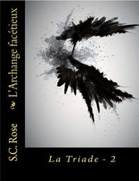 S.C. Rose - La Triade, tome 2: L'Archange facétieux.