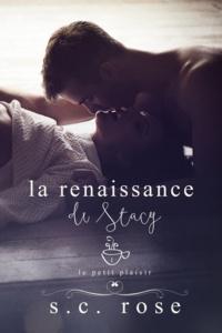 S.C. Rose - Le Petit Plaisir, tome 1: La renaissance de Stacy.